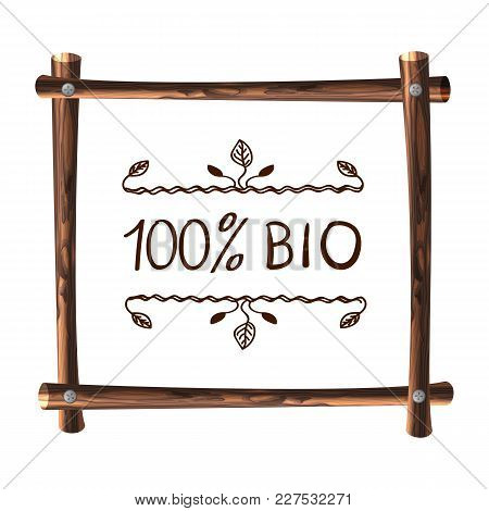 Wooden Vector Frame On White Background, Natural Frame Template With Handwritten Words: 100 Bio.