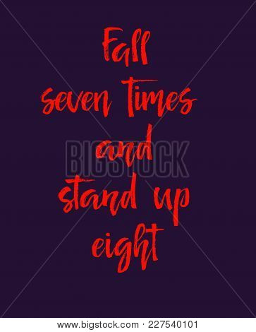 Motivation Text Fall Seven Times And Stand Up Eight, Isolated On White Background, Isolated On Black