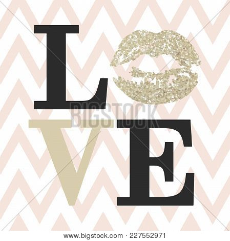 Love Composition Of Black And Beige Letters. Romantic Card With Gold Glitter Lipstick Imprint. Happy