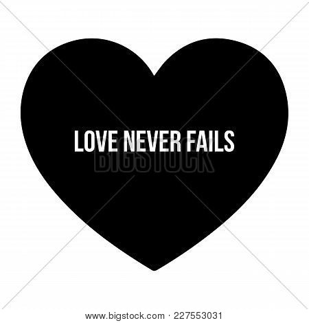 Inspirational Love Quote. Love Never Fails. Simple Design. White Text Over Black Heart Background. V