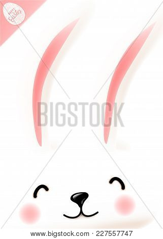 Easter Poster With Cute Funny Smiling Rabbit Muzzle, Eyes, Nose, Mouth, Cheeks, Ears On White Backgr