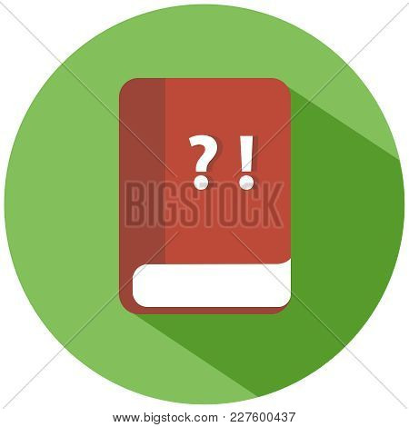 Realistic Book With A Question Mark And An Exclamation Mark Icon. A Red Book In A Green Circle, Isol