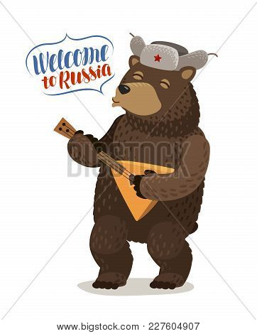 Funny Russian Bear In Cap With Earflaps Plays Balalaika. Welcome To Russia, Lettering Vector