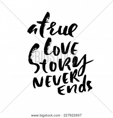 Hand Lettered Inspirational Quote. A True Love Story Never Ends. Hand Brushed Ink Lettering. Modern