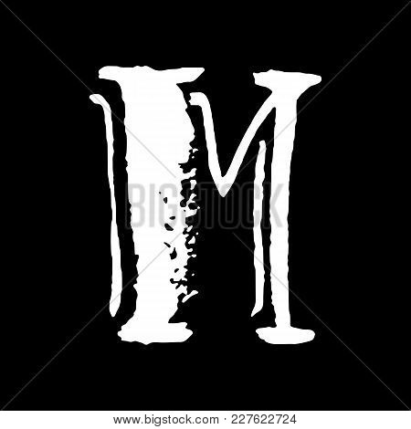 Letter M. Handwritten By Dry Brush. Rough Strokes Textured Font. Vector Illustration. Grunge Style V