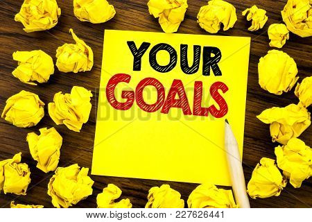 Writing Text Showing Your Golas. Business Concept For Goal Achievement Written On Sticky Note Paper,