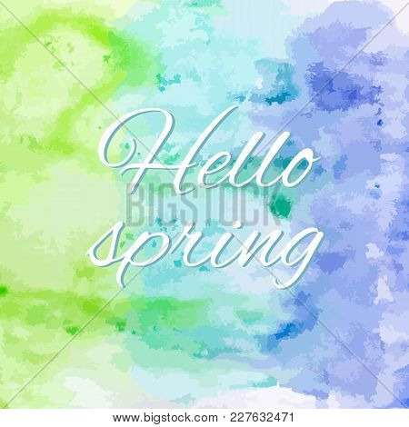 Vector Hello Spring Banner At Violet Blue And Green Watercolor Background.