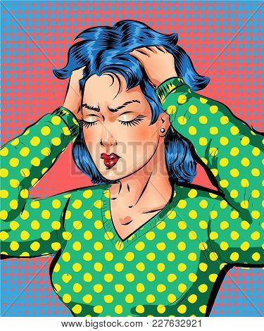 Vector Illustration Of Beautiful Woman Getting Headache Or Stressed Young Girl In Pop Art Retro Comi