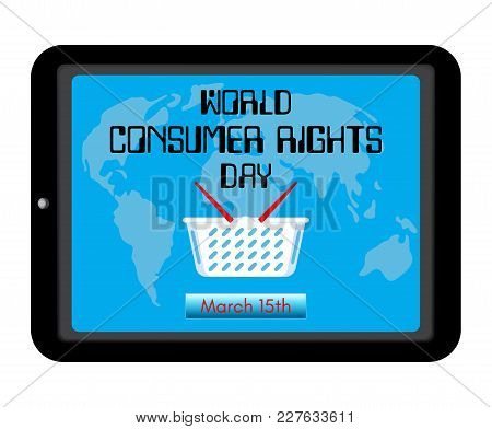 World Consumer Rights Day Theme. Shopping Basket, World Map On Screen Tablet Pc Computer Or Smartpho