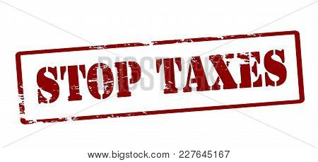 Rubber Stamp With Text Stop Taxes Inside, Vector Illustration