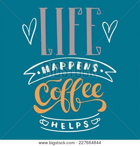 Life Happens Coffee Helps - Hand Drawn Lettering Phrase On The Blue Background. Fun Brush Ink Inscri