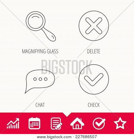 Delete, Check And Chat Speech Bubble Icons. Magnifier Linear Sign. Edit Document, Calendar And Graph