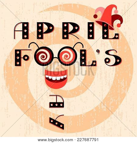 April Fools Day. The Text Is From Beautiful Letters. Laughing Red Mouth From The Letter D. Glasses W
