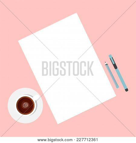 Flat Template Sheets Of Paper On The Desktop. Blank Sheets Of Paper, Pen, Pencil And Coffee Cup. Wor