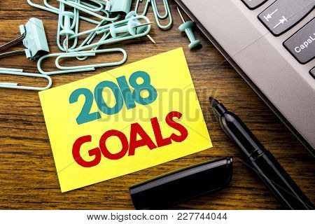 Handwriting Announcement Text Showing 2018 Goals. Business Concept For New Yer Resolutions Written O