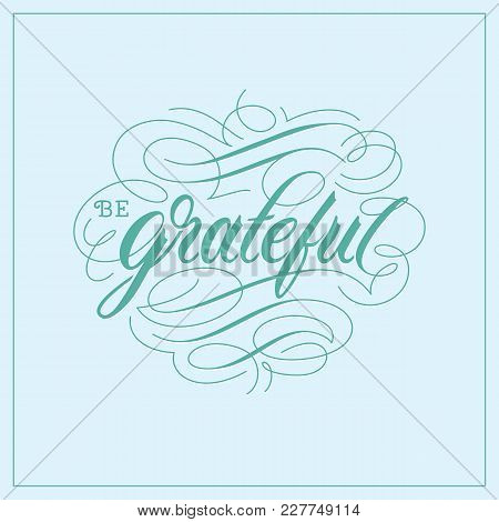 Be Grateful Vintage Hand Lettering Calligraphy Typography Quote Poster