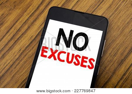 Word, Writing Handwriting No Excuses. Business Concept For Stop Ban For Excuse Written On Mobile Pho