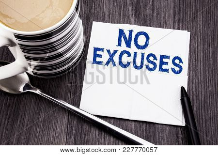 Handwritten Text Showing No Excuses. Business Concept For Stop Ban For Excuse Written On Tissue Pape