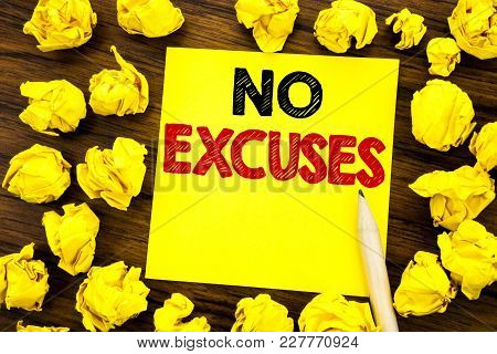 Writing Text Showing No Excuses. Business Concept For Stop Ban For Excuse Written On Sticky Note Pap