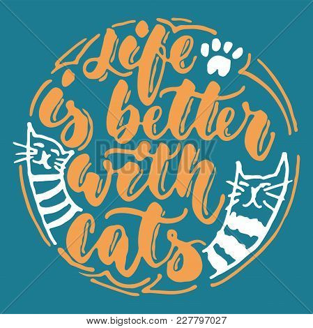Life Is Better With Cats - Hand Drawn Lettering Phrase For Animal Lovers On The Dark Blue Background