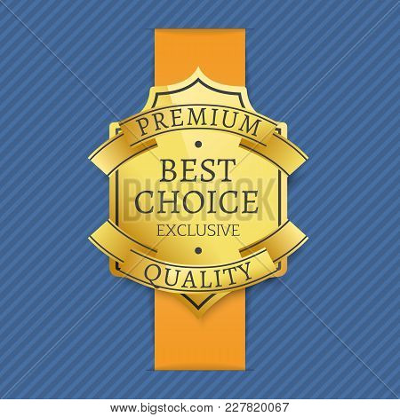 Premium Best Choice Exclusive Quality Golden Label Award Emblem Isolated On Blue Background. Vector