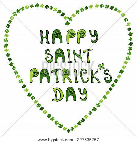 Happy Saint Patrick S Day . Hand Drawn St. Patrick S Day Lettering Typography For Postcard, Card, Fl