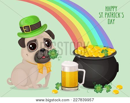 Saint Patricks Day сard With A Cute Pug In Leprechaun Hat, Pot Of Gold And Glass Of Beer. Cartoon Sw