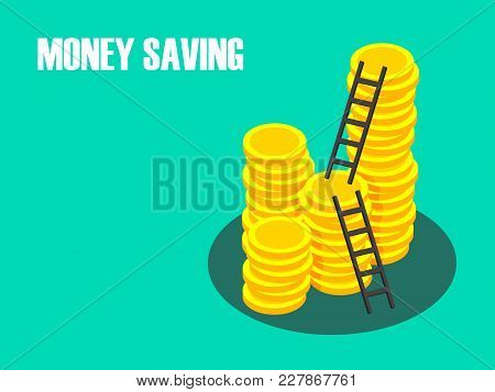 Pile Of Coins With Ladder To The Top, Money Saving Concept