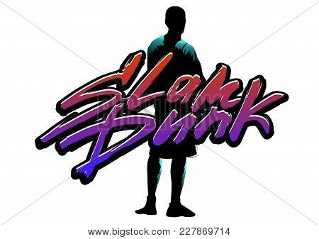 Basketball Player Jumps With The Ball And Do Slam Dunk. Hand-writed Lettering Caption In Urban Style