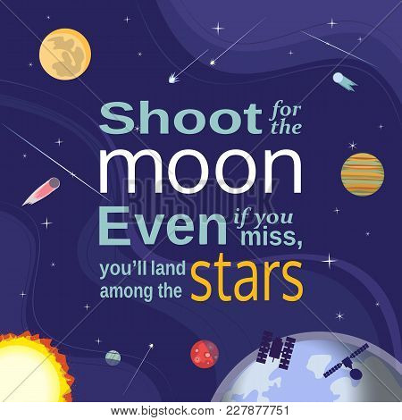 Inspirational Motivated Quote. Colorful Outerspace Cartoon. Shoot For The Moon Land Among Stars. Sta