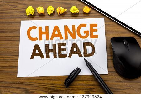Conceptual Hand Writing Text Showing Change Ahead Red Word. Business Concept For Future Changes Writ