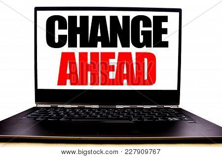 Handwritten Text Showing Change Ahead Red Word. Business Concept Writing For Future Changes Written