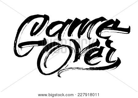 Game Over. Modern Calligraphy Hand Lettering For Silk Screen Printing