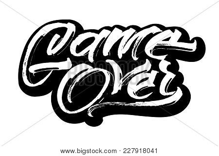 Game Over. Sticker. Modern Calligraphy Hand Lettering For Silk Screen Printing