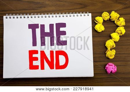 Conceptual Hand Writing Caption Inspiration Showing The End. Business Concept For End Finish Close W