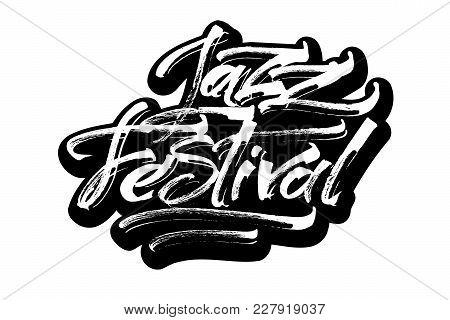 Jazz Festival. Modern Calligraphy Hand Lettering For Silk Screen Printing