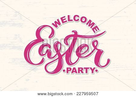 Welcome Easter Party Text Isolated On Textured Background. Hand Drawn Lettering Easter As Logo, Badg