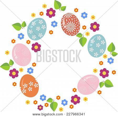 Easter Wreath With Easter Eggs On White Background. Decorative Doodle Frame From Easter Eggs And Flo