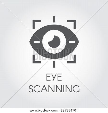 Eye Scanning Black Flat Icon. Biometric Recognition System. Retina Sensor Technology Security. Logo