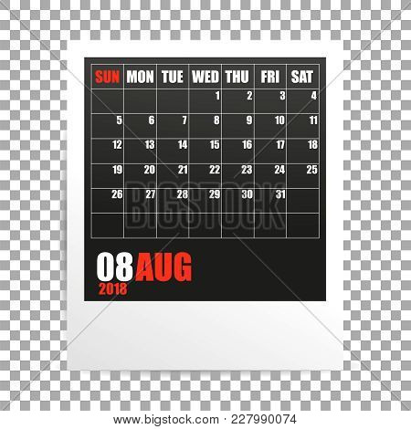 August 2018 Calendar Photo Frame On Transparent Background. Summer Mounth. Vector