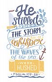 Hand lettering He stilled the storm to a whisper. Bible verse. Christian poster. New Testament. Modern calligraphy. Graphics. Psalm. Card. Scripture poster
