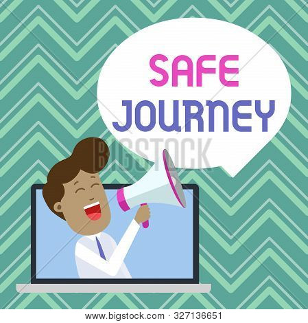 Text sign showing Safe Journey. Conceptual photo polite way of wishing someone a safe journey or Safe Travel Man Speaking Through Laptop into Loudhailer Blank Speech Bubble Announce. poster