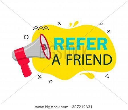 Refer Friend Loudspeaker Badge.referral Program Sticker, Megaphone For Suggestion, Recommend Label.