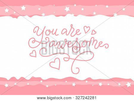 Modern Calligraphy Lettering Of You Are Awesome In Pink On White With Frame Of Stars For Decoration,