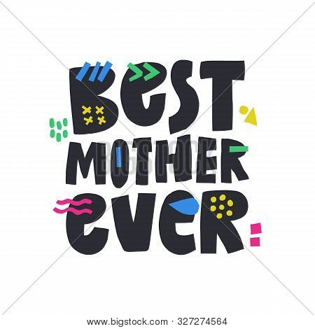 Best Mother Ever Hand Drawn Vector Phrase. Phrase With Color Doodle Symbols Composition. Mom Day, Pa