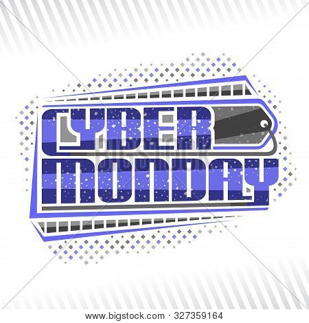 Vector Logo For Cyber Monday, Futuristic Signage With Original Typography For Words Cyber Monday And