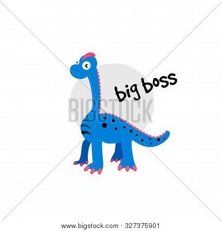 Cute Vector Cartoon Illustration Of Dinosaur. Brachiosaurus Inscription Big Boss.
