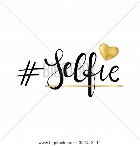 Selfie Girl. Fashion Typography Slogan Print With Gold Heart.