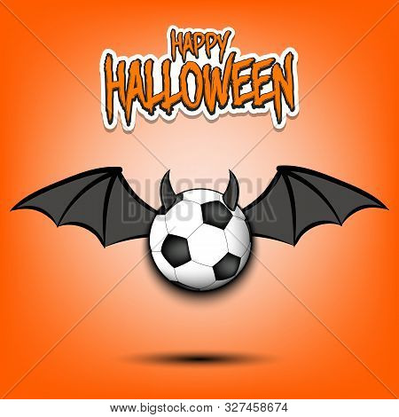 Happy Halloween. Devil Soccer Ball. Soccer Ball With Horns And Wings. Design Pattern For Banner, Pos