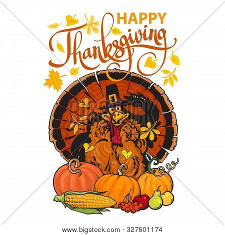 Happy Thanksgiving Calligraphy And Cartoon Thanksgiving Turkey Wearing Pilgrim Hat With Autumn Food.